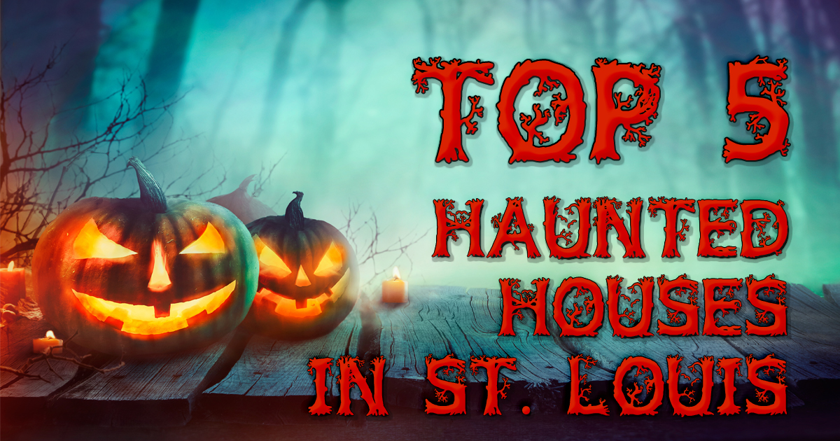 Top 5 Haunted Houses in St. Louis
